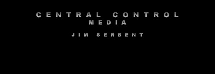 CENTRAL CONTROL MEDIA IS OWNED AND OPERATED BY JIM SERBENT, ARTIST